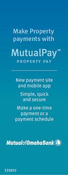 Make Property Payments with MutualPay Property Pay. New payment site and mobile app. Simple, quick and secure. Mak a one-time payment or a payment schedule. Mutual of Omaha Bank